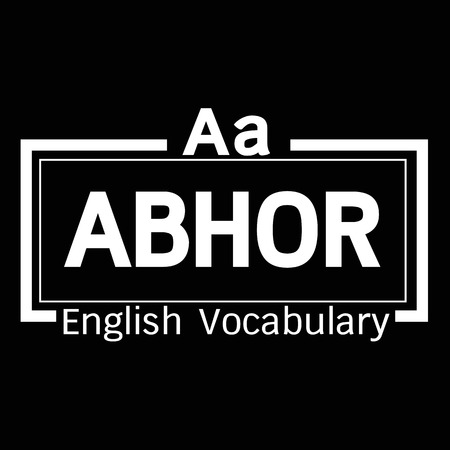 vocabulary: ABHOR english word vocabulary illustration design