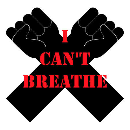 I can't breathe. Quote, text message. Poster, banner, flyer with raised up crossed arms and fists. Protest about protection of rights black humans in all world. Vector Illustration.