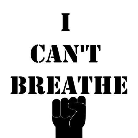 I can't breathe. Quote, text message. Poster, banner, flyer with raised up arm with fist. Protest about protection of rights black humans in all world. Vector Illustration.