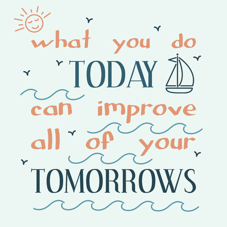motivation: What you do today can improve all of your tomorrows. Inspiring motivational quote. Vector typography poster.