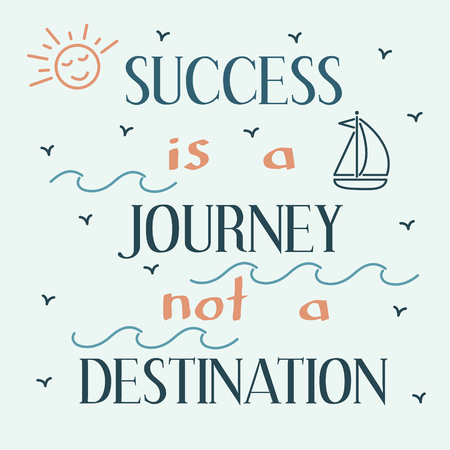 inspiring: Success is a journey not a destination. Inspiring motivation quote. Vector typography poster.