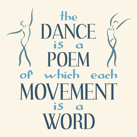poem: Dance is a poem of which each movement is a word. Inspiring motivation quote. Vector typography poster.