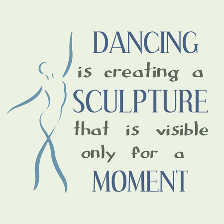 visible: Dancing is creating a sculpture that is visible only for a moment. Vector typography poster.