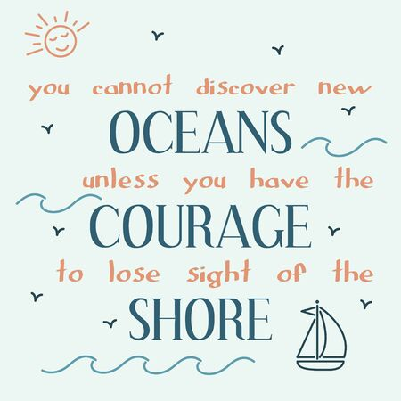 discover: You cannot discover new oceans unless you have the courage to lose sight of the shore. Inspiring motivation quote. Vector typography poster.