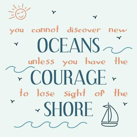 No se puede descubrir nuevos océanos a menos que tenga el coraje de perder de vista la costa. Inspiradora cita de la motivación. Vector de la tipografía del cartel.