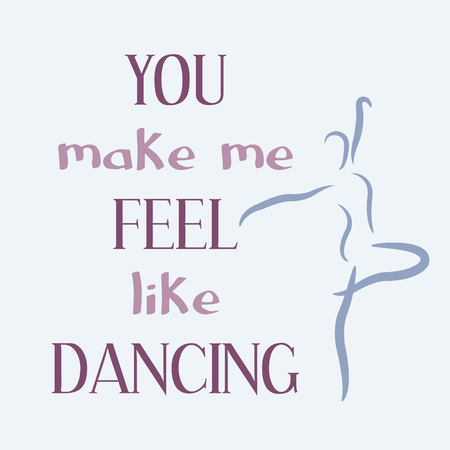 inspiring: You make me feel like dancing. Inspiring motivation quote. Vector typography poster.