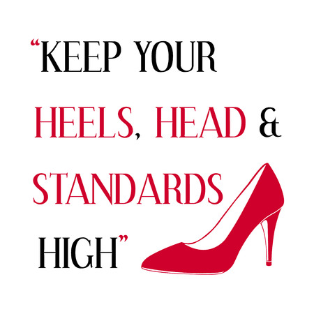 standards: Keep your heels, head and standards high. Inspiring motivation quote. Vector typography poster. Illustration