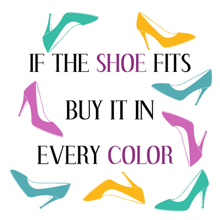 fits in: If the shoe fits buy it in every color. Inspiring motivation quote. Vector typography poster.