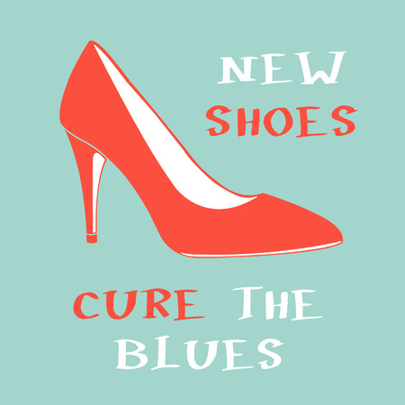 inspiring: New shoes cure the blues. Inspiring motivation quote. Vector typography poster.