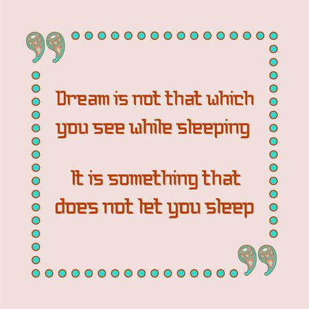inspiring: Dream is not that which you see while sleeping. It is something that does not let you sleep. Inspiring motivation quote. Vector typography poster.