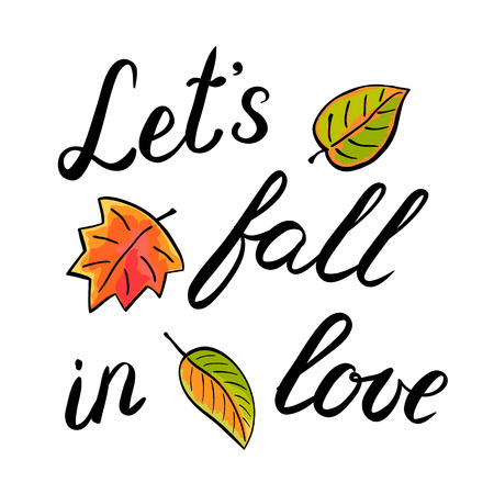 let s: Let s fall in love handwritten illustration, hand made brush lettering isolated on white background embellished with autumn leaves.