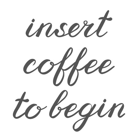 begin: Insert coffee to begin brush lettering. Cute handwriting, can be used for greeting cards, scrapbooks, photo overlays and more.