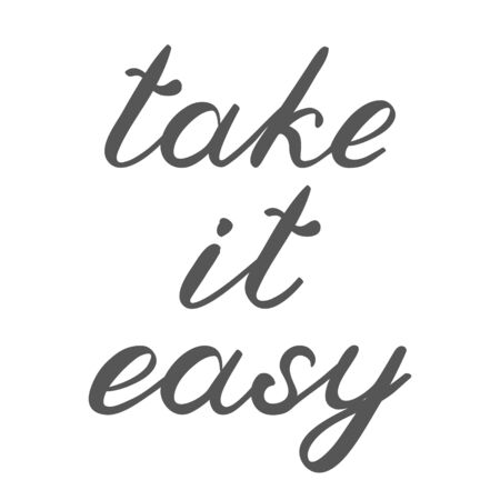 take it easy: Take it easy. Brush lettering. Cute handwriting, can be used for greeting cards, scrapbooks, posters, photo overlays and more.