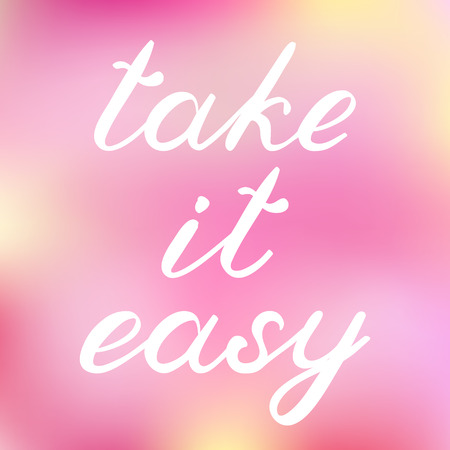take it easy: Take it easy. Brush lettering. Cute on a cheerful blurred background, can be used for greeting cards, scrapbooks, posters and more.