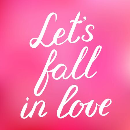 let s: Let s fall in love illustration, made brush lettering on a cheerful blurred background.