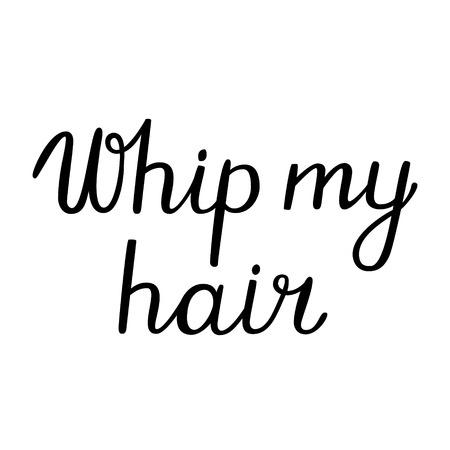 whip: Whip my hair lettering. Brush hand lettering. Brush calligraphy. Handwritten words whip my hair. Illustration