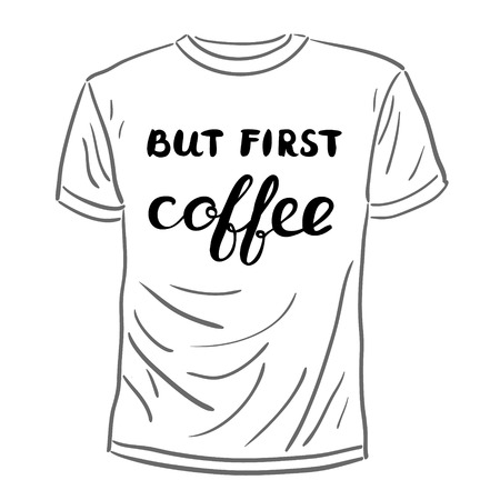 great coffee: But first coffee. Brush hand lettering. Handwritten words on a sample t-shirt. Great for t-shirts, mugs, posters, home decor and more. Illustration