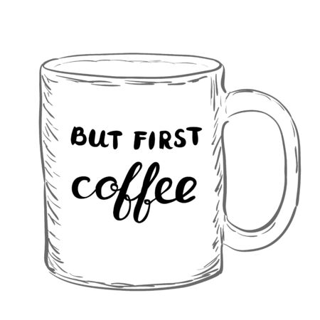great coffee: But first coffee. Brush hand lettering. Handwritten words on a sample mug. Great for t-shirts, mugs, posters, home decor and more. Illustration
