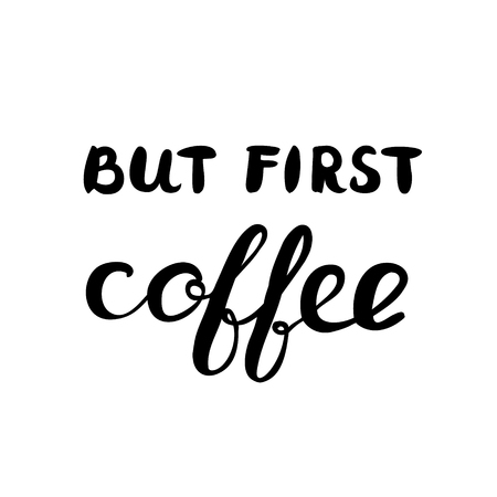 great coffee: But first coffee. Brush hand lettering. Great for photo overlays, posters, cards and more. Illustration