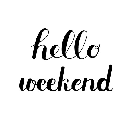 Hello weekend. Brush hand lettering. Inspiring quote. Handwritten words with rough edges. Motivating modern calligraphy. Can be used for photo overlays, posters, holiday clothes, cards and more.