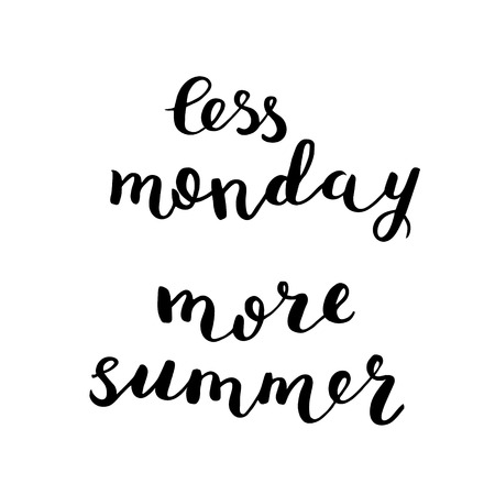 less: Less monday more summer. Brush hand lettering. Inspiring quote. Motivating modern calligraphy. Can be used for photo overlays, posters, holiday clothes, cards and more.