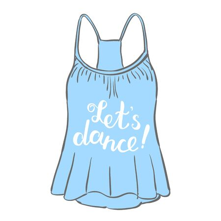 tank top: Let s dance. Brush hand lettering. Handwritten words on a sample tank top. Great for beach tote bags, swimwear, holiday clothes, photo overlays and more.