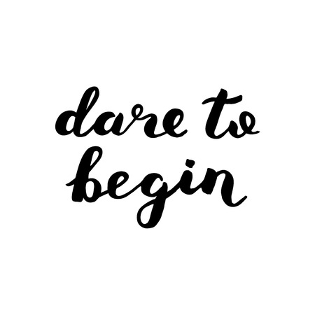 begin: Dare to begin. Brush hand lettering. Inspiring quote. Motivating modern calligraphy. Can be used for home decor, posters, holiday clothes, cards and more. Illustration