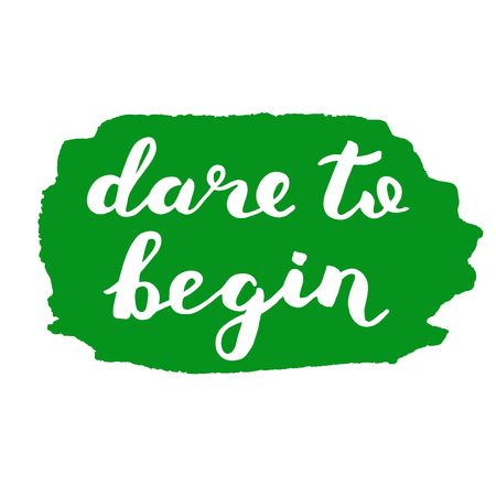 dare: Dare to begin. Brush hand lettering. Inspiring quote. Motivating modern calligraphy. Can be used for home decor, posters, holiday clothes, cards and more. Illustration