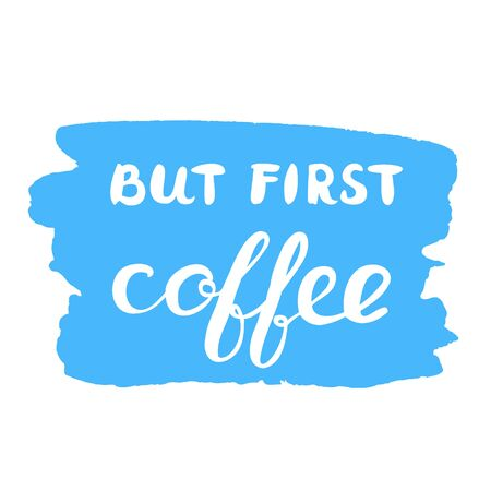 great coffee: But first coffee. Brush lettering on a blue stain background. Motivating modern calligraphy. Great for photo overlays, posters, cards and more.