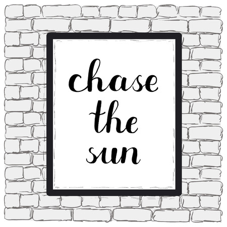 post scripts: Chase the sun. Brush hand lettering on a sample poster hanging on a brick wall. Great for photo overlays, posters, apparel design, holiday clothes, cards and more.