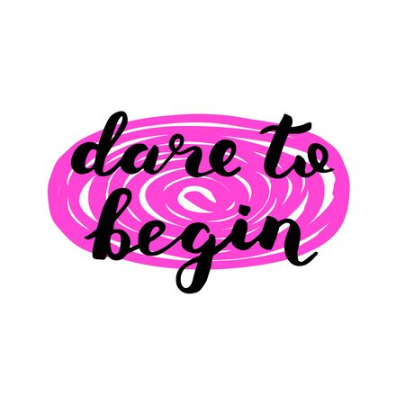 dare: Dare to begin. Brush lettering. Inspiring quote. Motivating modern calligraphy. Can be used for home decor, posters, holiday clothes, cards and more.