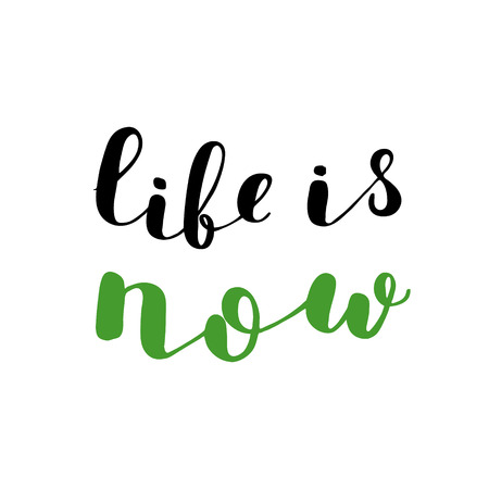 Life is now. Brush hand lettering. Inspiring quote. Motivating modern calligraphy. Can be used for photo overlays, posters, clothes, cards and more.