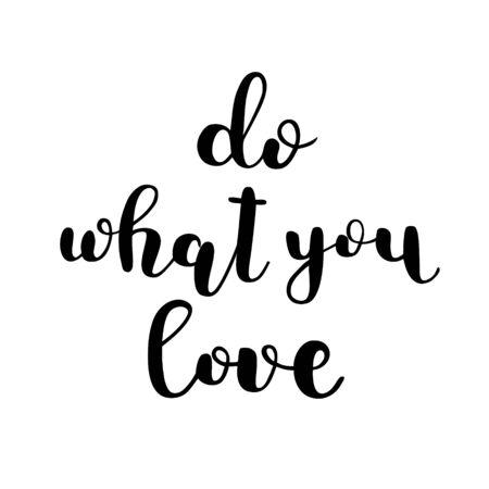 Haz lo que amas. letras de la mano del cepillo. cita inspiradora. Motivando la caligrafía moderna. Puede ser utilizado para la foto superposiciones, carteles, ropa, tarjetas y más. Ilustración de vector