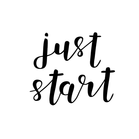 motivating: Just start. Brush hand lettering. Inspiring quote. Motivating modern calligraphy. Can be used for photo overlays, posters, holiday clothes, cards and more. Illustration