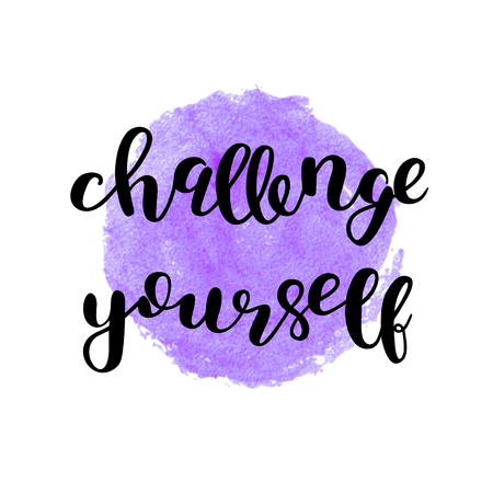 Challenge yourself. Brush hand lettering. Inspiring quote on stain background. Motivating modern calligraphy. Can be used for photo overlays, posters, holiday clothes, cards and more.