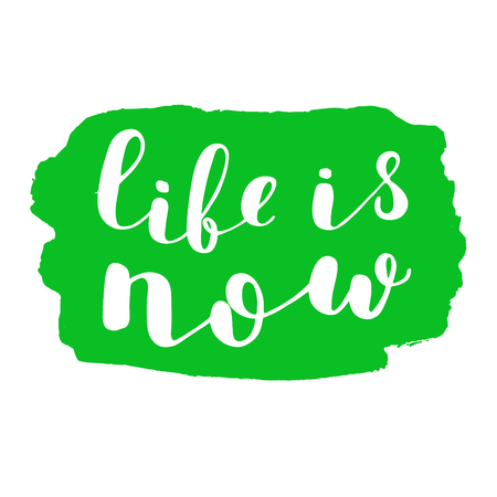 Life is now. Brush hand lettering. Inspiring quote on stain background. Motivating modern calligraphy. Can be used for photo overlays, posters, clothes, cards and more. Illustration