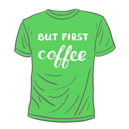 but: But first coffee. Brush hand lettering. Handwritten words on a sample t-shirt. Great for t-shirts, mugs, posters, home decor and more. Illustration