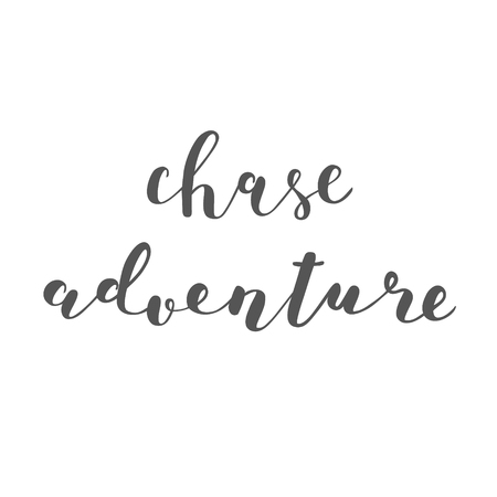 chase: Chase adventure. Brush hand lettering. Inspiring quote. Motivating modern calligraphy. Can be used for photo overlays, posters, clothes, cards and more.