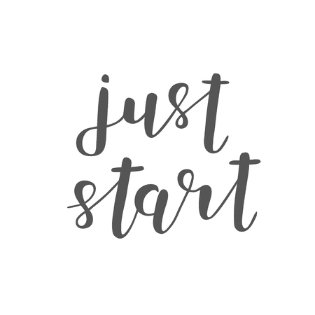motivating: Just start. Brush hand lettering. Inspiring quote. Motivating modern calligraphy. Can be used for photo overlays, posters, holiday clothes, cards and more. Stock Photo