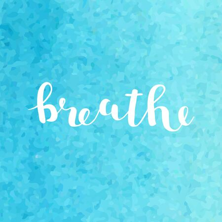 Breathe. Brush hand lettering. Inspiring quote on blue background. Motivating modern calligraphy. Can be used for photo overlays, posters, holiday clothes, cards and more.