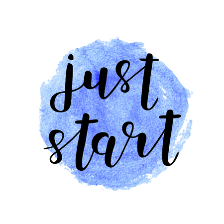 inspiring: Just start. Brush hand lettering. Inspiring quote. Motivating modern calligraphy. Can be used for photo overlays, posters, holiday clothes, cards and more. Illustration