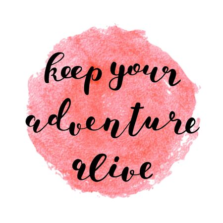 alive: Keep your adventure alive. Brush hand lettering. Inspiring quote. Motivating modern calligraphy. Can be used for photo overlays, posters, clothes, cards and more. Illustration