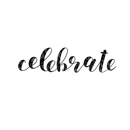 Celebrate. Brush hand lettering. Inspiring quote. Motivating modern calligraphy. Can be used for photo overlays, posters, holiday clothes, cards and more. Vektorové ilustrace