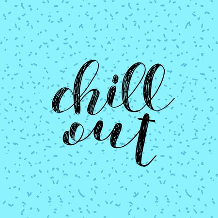 chill out: Chill out. Brush hand lettering. Inspiring quote. Motivating modern calligraphy. Can be used for photo overlays, posters, holiday clothes, cards and more.