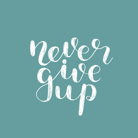 Never give up. Brush hand lettering. Inspiring quote. Motivating modern calligraphy. Can be used for photo overlays, posters, holiday clothes, cards and more. Illustration