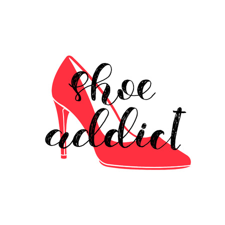 Shoe addict. Brush hand lettering. Inspiring quote. Motivating modern calligraphy. Can be used for photo overlays, posters, holiday clothes, cards and more. Illustration