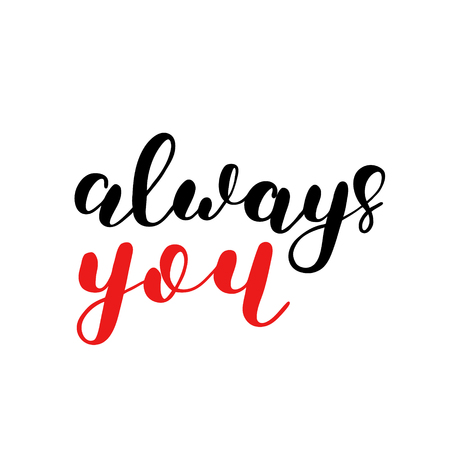 Always you. Brush hand lettering. Inspiring quote. Motivating modern calligraphy. Can be used for photo overlays, posters, holiday clothes, cards and more.