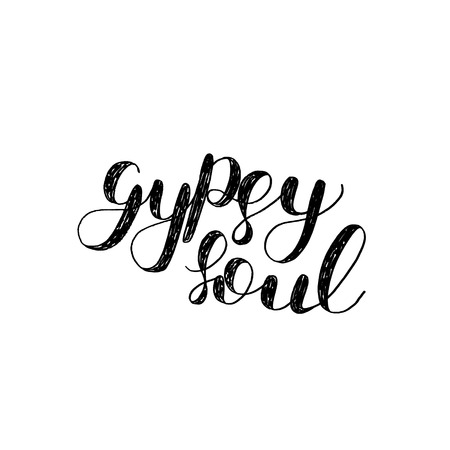 gypsy: Gypsy soul. Brush hand lettering. Inspiring quote. Motivating modern calligraphy. Can be used for photo overlays, posters, holiday clothes, cards and more. Illustration