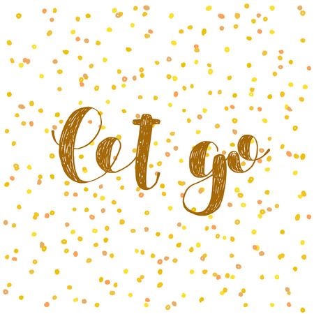 let go: Let go. Brush hand lettering. Inspiring quote. Motivating modern calligraphy. Can be used for photo overlays, posters, holiday clothes, cards and more.