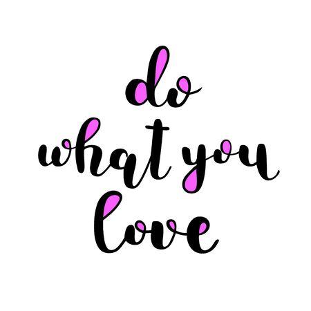 Haz lo que amas. letras cepillo. cita inspiradora. Motivando la caligrafía moderna. Puede ser utilizado para las superposiciones de fotos, carteles, ropa de fiesta, tarjetas y más. Ilustración de vector